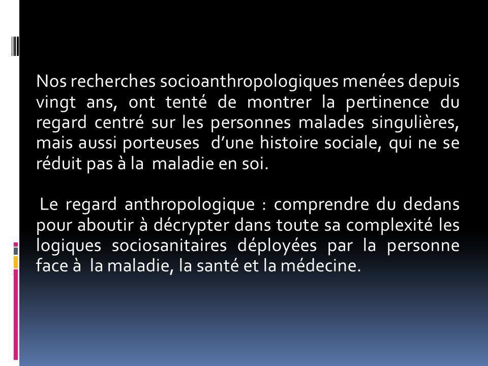 Nos recherches socioanthropologiques menées depuis vingt ans, ont tenté de montrer la pertinence du regard centré sur les personnes malades singulière