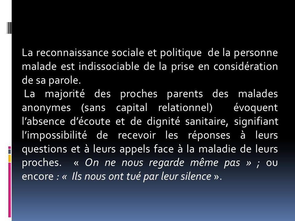 La reconnaissance sociale et politique de la personne malade est indissociable de la prise en considération de sa parole. La majorité des proches pare