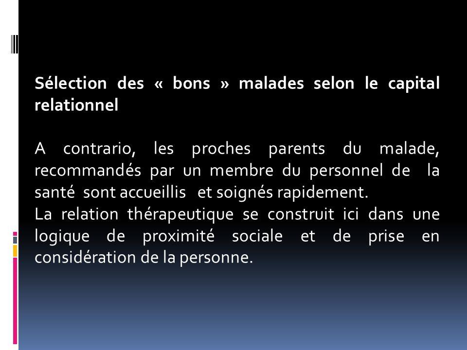 Sélection des « bons » malades selon le capital relationnel A contrario, les proches parents du malade, recommandés par un membre du personnel de la s
