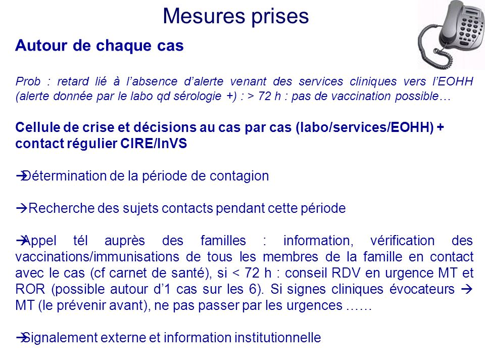 Mesures prises Autour de chaque cas Prob : retard lié à labsence dalerte venant des services cliniques vers lEOHH (alerte donnée par le labo qd sérolo