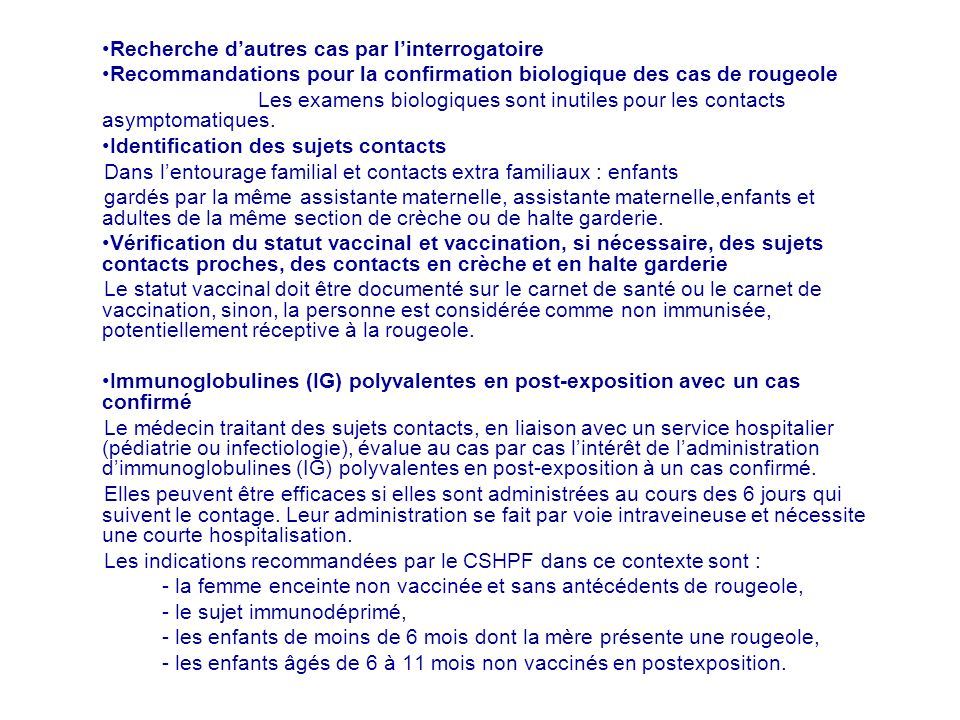 Recherche dautres cas par linterrogatoire Recommandations pour la confirmation biologique des cas de rougeole Les examens biologiques sont inutiles po