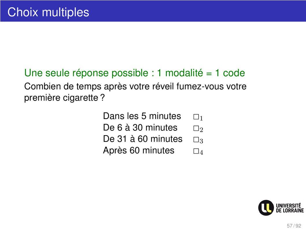 Choix multiples Une seule réponse possible : 1 modalité = 1code
