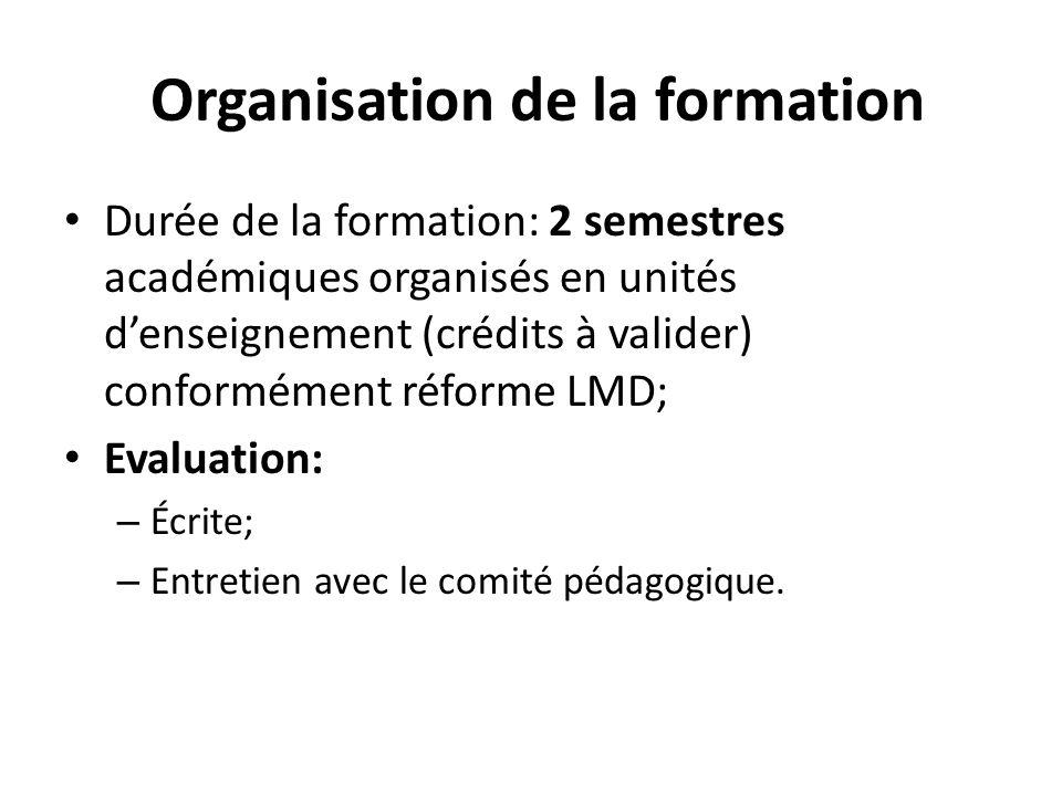 Organisation de la formation Durée de la formation: 2 semestres académiques organisés en unités denseignement (crédits à valider) conformément réforme