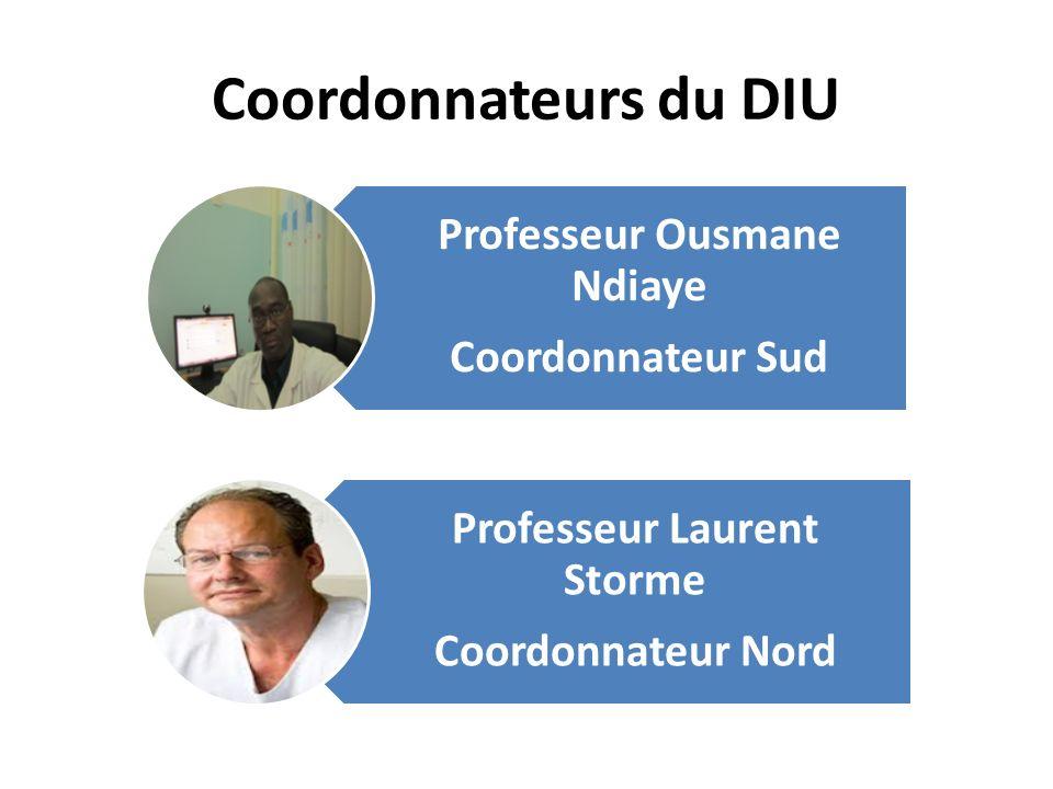 Coordonnateurs du DIU Professeur Ousmane Ndiaye Coordonnateur Sud Professeur Laurent Storme Coordonnateur Nord