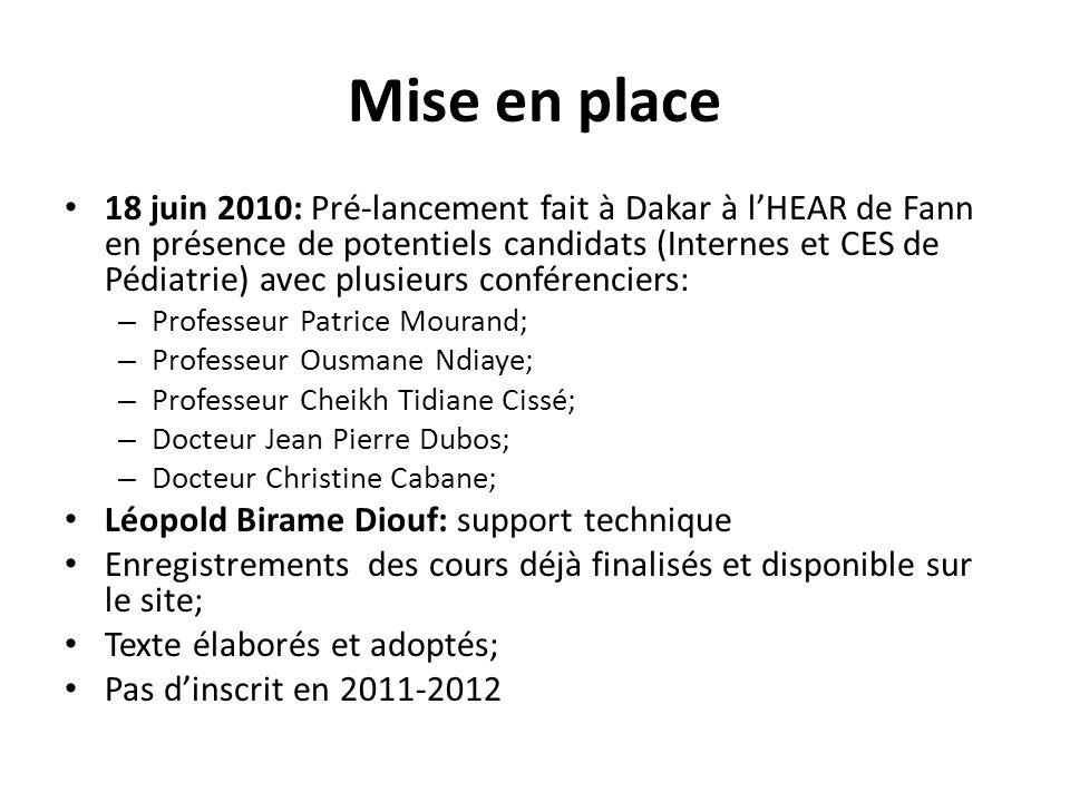 Mise en place 18 juin 2010: Pré-lancement fait à Dakar à lHEAR de Fann en présence de potentiels candidats (Internes et CES de Pédiatrie) avec plusieu
