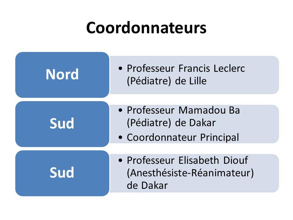 Coordonnateurs Professeur Francis Leclerc (Pédiatre) de Lille Nord Professeur Mamadou Ba (Pédiatre) de Dakar Coordonnateur Principal Sud Professeur El