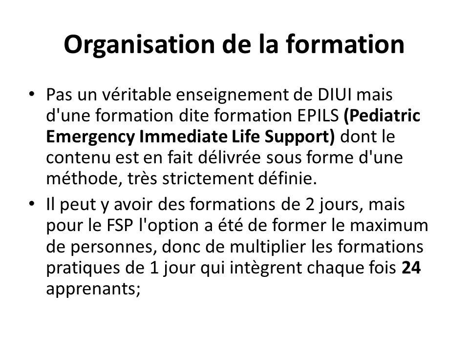Organisation de la formation Pas un véritable enseignement de DIUI mais d'une formation dite formation EPILS (Pediatric Emergency Immediate Life Suppo