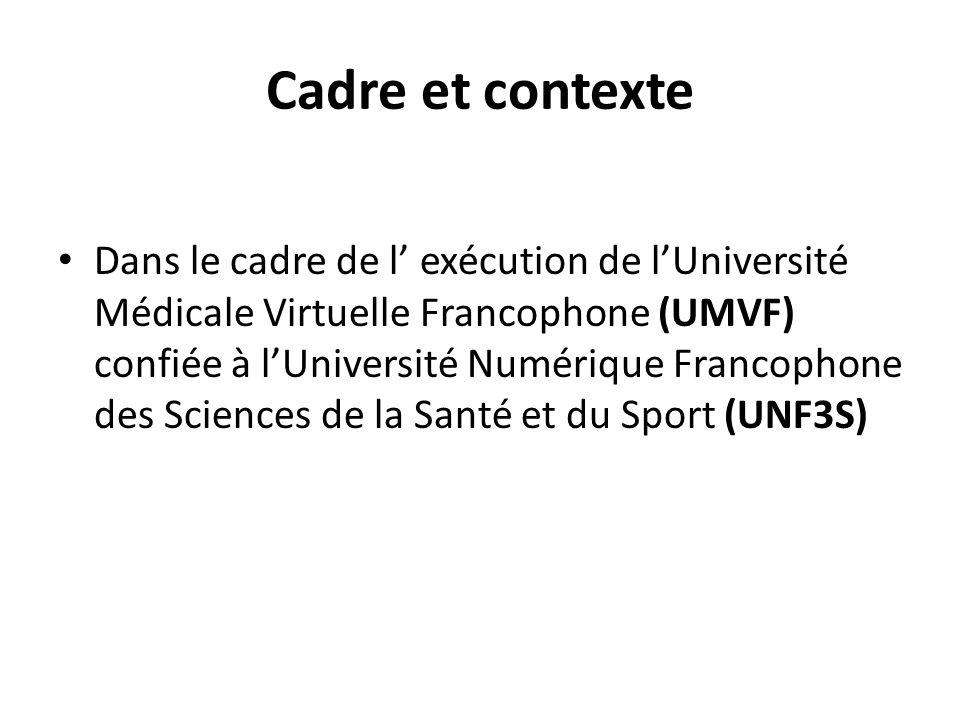 Cadre et contexte Dans le cadre de l exécution de lUniversité Médicale Virtuelle Francophone (UMVF) confiée à lUniversité Numérique Francophone des Sc
