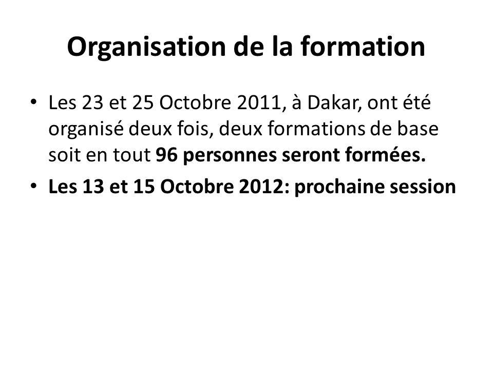 Organisation de la formation Les 23 et 25 Octobre 2011, à Dakar, ont été organisé deux fois, deux formations de base soit en tout 96 personnes seront