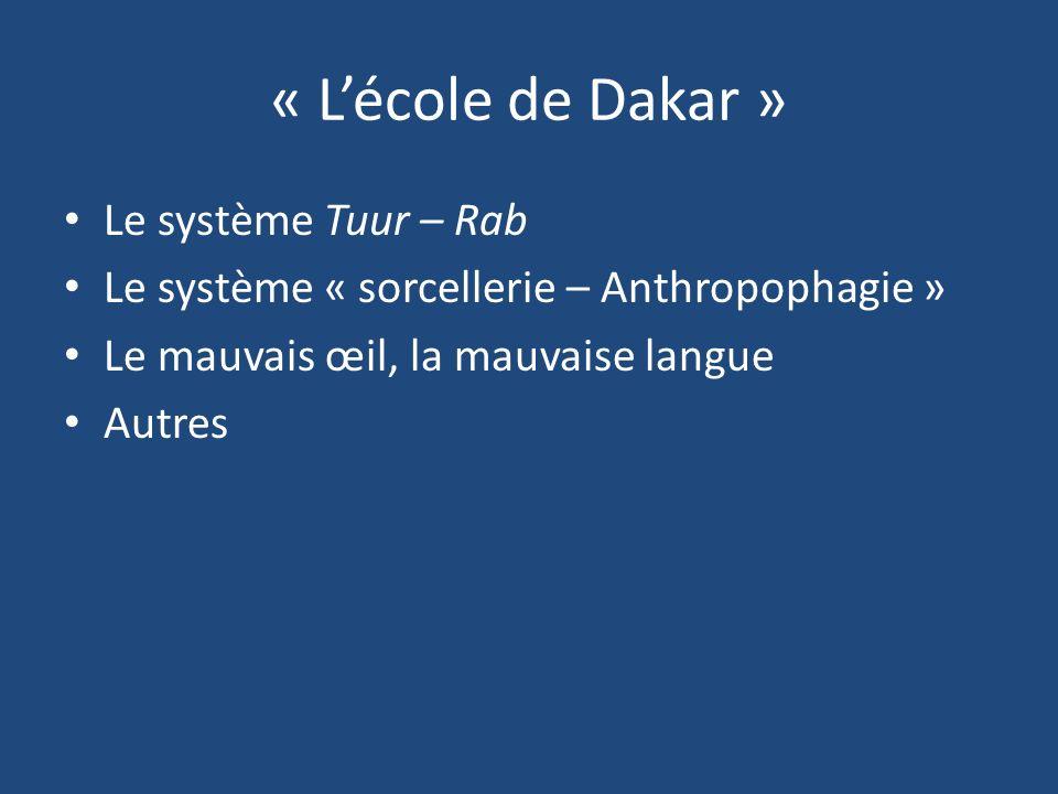 Le système Tuur – Rab Le système « sorcellerie – Anthropophagie » Le mauvais œil, la mauvaise langue Autres « Lécole de Dakar »