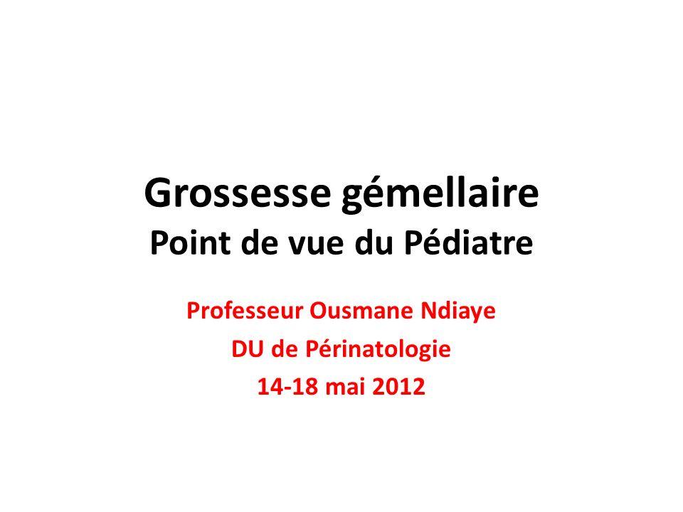 Grossesse gémellaire Point de vue du Pédiatre Professeur Ousmane Ndiaye DU de Périnatologie 14-18 mai 2012