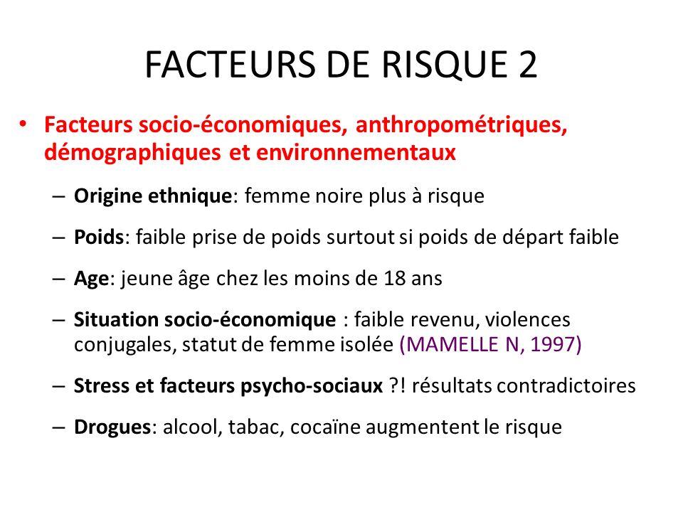 FACTEURS DE RISQUE 2 Facteurs socio-économiques, anthropométriques, démographiques et environnementaux – Origine ethnique: femme noire plus à risque –
