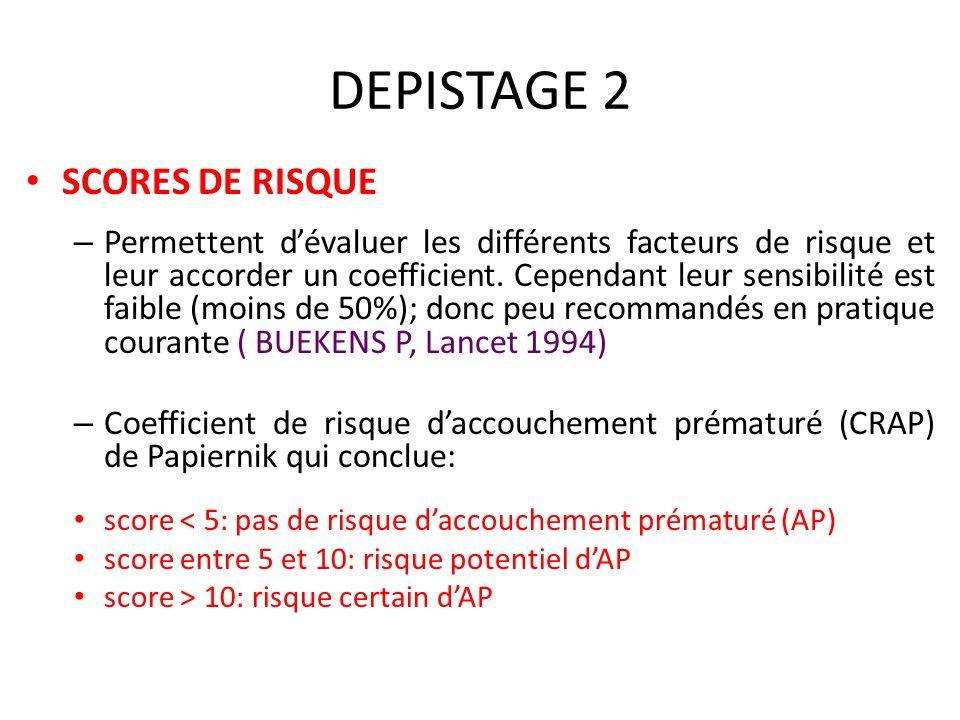 DEPISTAGE 2 SCORES DE RISQUE – Permettent dévaluer les différents facteurs de risque et leur accorder un coefficient. Cependant leur sensibilité est f