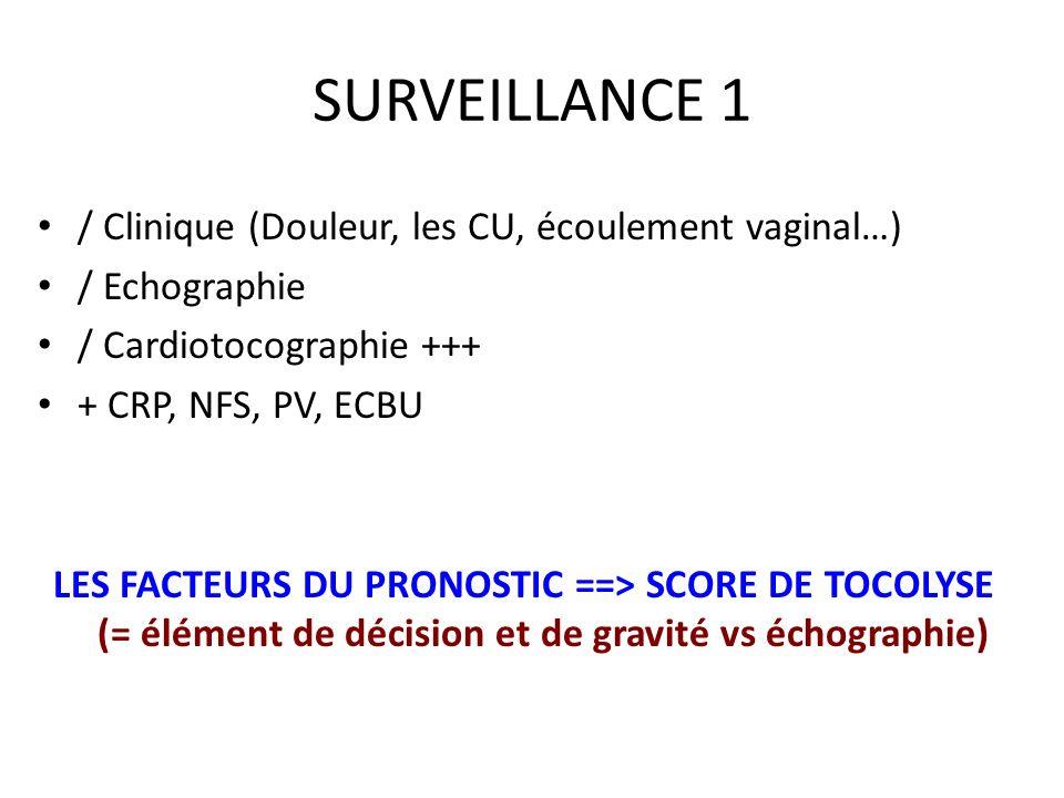 SURVEILLANCE 1 / Clinique (Douleur, les CU, écoulement vaginal…) / Echographie / Cardiotocographie +++ + CRP, NFS, PV, ECBU LES FACTEURS DU PRONOSTIC