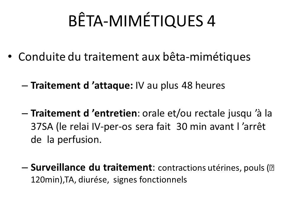 BÊTA-MIMÉTIQUES 4 Conduite du traitement aux bêta-mimétiques – Traitement d attaque: IV au plus 48 heures – Traitement d entretien: orale et/ou rectal