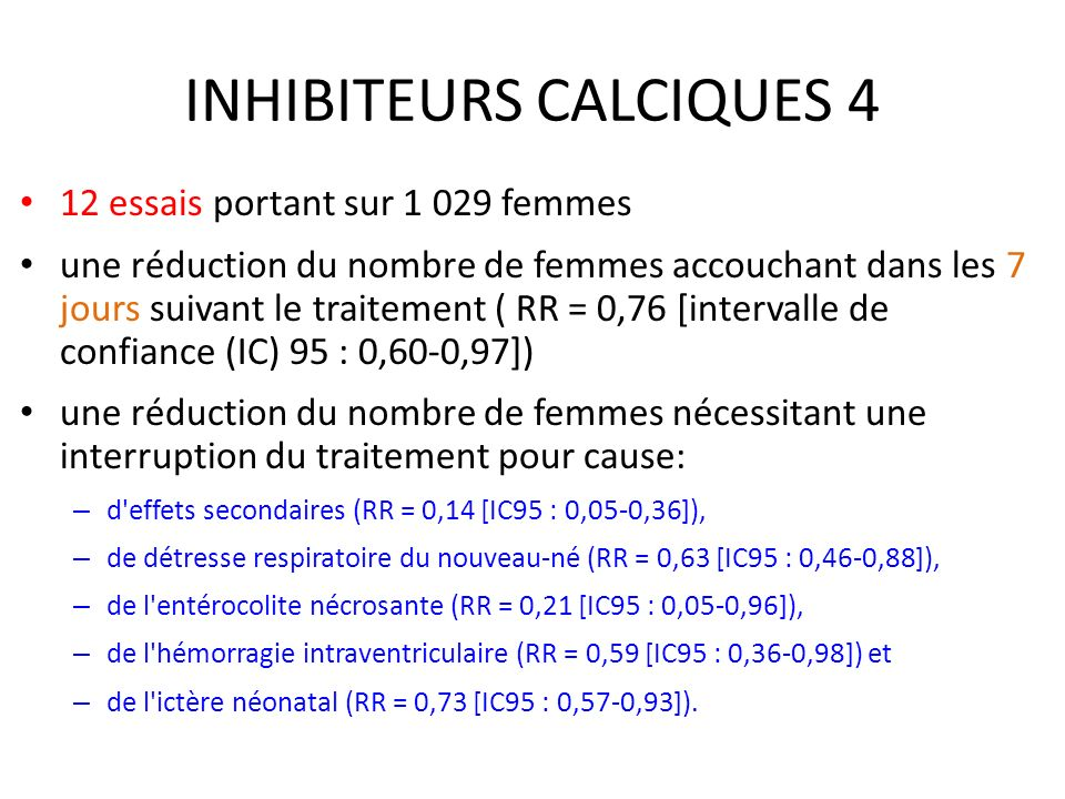 INHIBITEURS CALCIQUES 4 12 essais portant sur 1 029 femmes une réduction du nombre de femmes accouchant dans les 7 jours suivant le traitement ( RR =