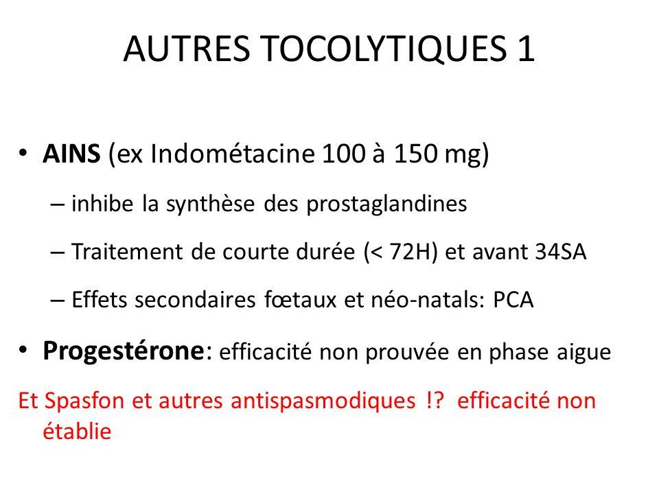 AUTRES TOCOLYTIQUES 1 AINS (ex Indométacine 100 à 150 mg) – inhibe la synthèse des prostaglandines – Traitement de courte durée (< 72H) et avant 34SA
