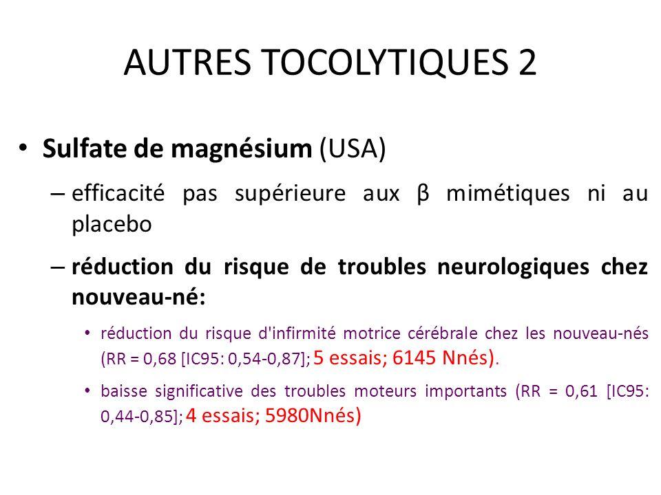 AUTRES TOCOLYTIQUES 2 Sulfate de magnésium (USA) – efficacité pas supérieure aux β mimétiques ni au placebo – réduction du risque de troubles neurolog