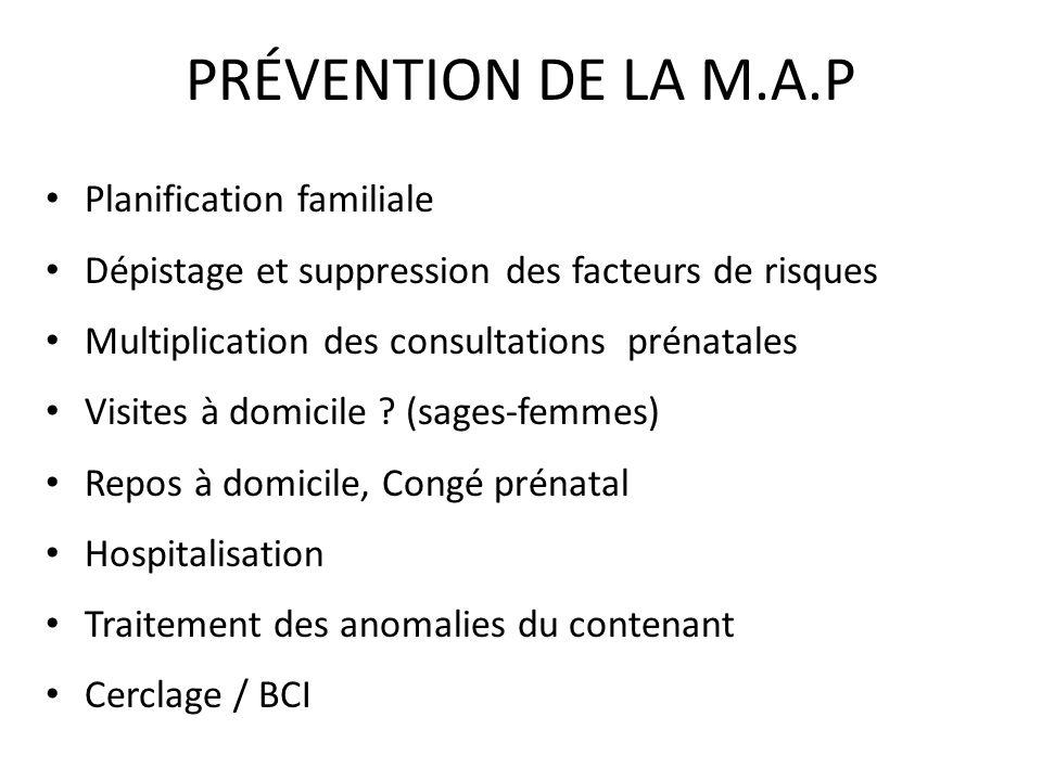 PRÉVENTION DE LA M.A.P Planification familiale Dépistage et suppression des facteurs de risques Multiplication des consultations prénatales Visites à
