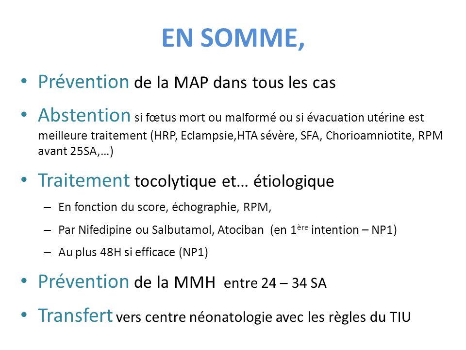 EN SOMME, Prévention de la MAP dans tous les cas Abstention si fœtus mort ou malformé ou si évacuation utérine est meilleure traitement (HRP, Eclampsi