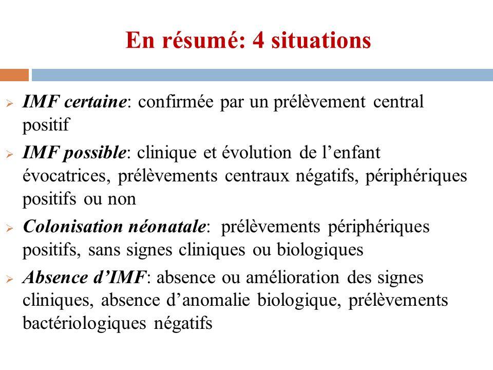 En résumé: 4 situations IMF certaine: confirmée par un prélèvement central positif IMF possible: clinique et évolution de lenfant évocatrices, prélève