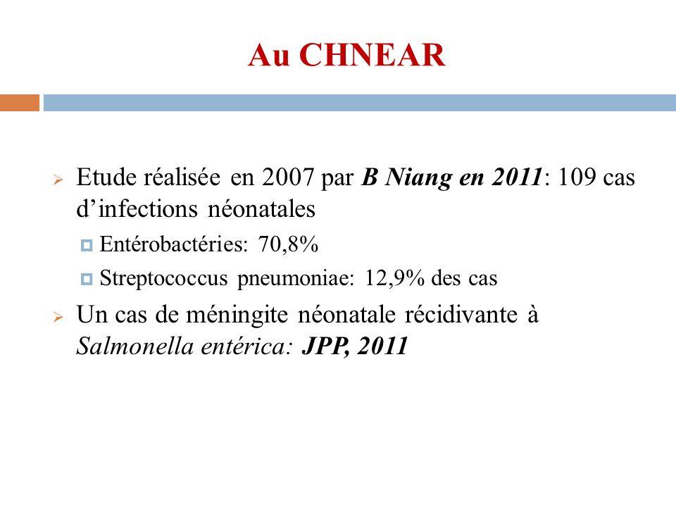 Au CHNEAR Etude réalisée en 2007 par B Niang en 2011: 109 cas dinfections néonatales Entérobactéries: 70,8% Streptococcus pneumoniae: 12,9% des cas Un