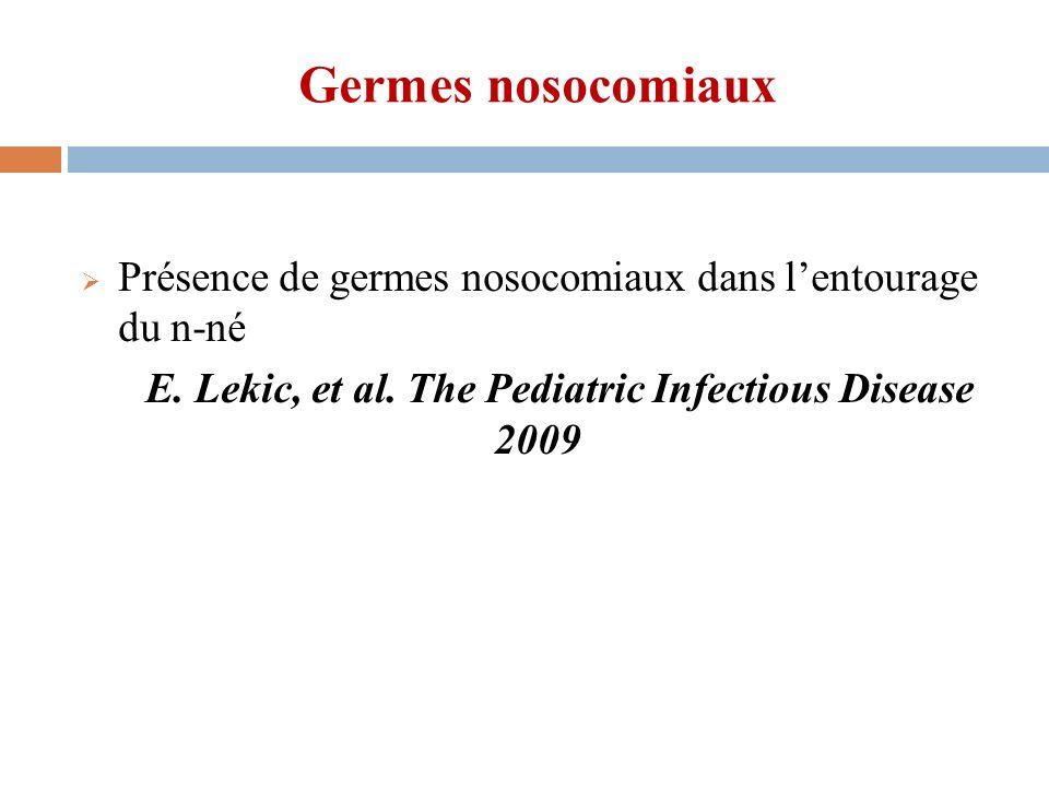Germes nosocomiaux Présence de germes nosocomiaux dans lentourage du n-né E. Lekic, et al. The Pediatric Infectious Disease 2009