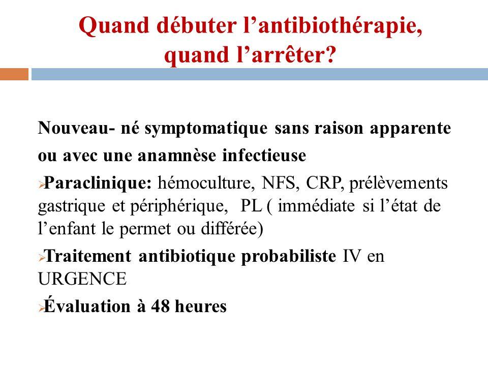 Quand débuter lantibiothérapie, quand larrêter? Nouveau- né symptomatique sans raison apparente ou avec une anamnèse infectieuse Paraclinique: hémocul