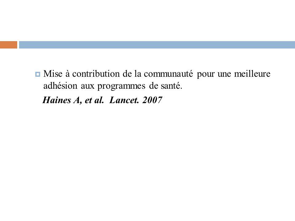 Mise à contribution de la communauté pour une meilleure adhésion aux programmes de santé. Haines A, et al. Lancet. 2007
