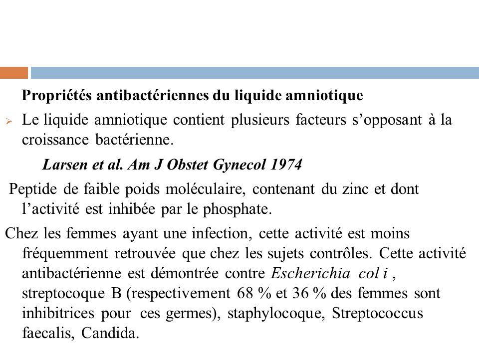 Propriétés antibactériennes du liquide amniotique Le liquide amniotique contient plusieurs facteurs sopposant à la croissance bactérienne. Larsen et a