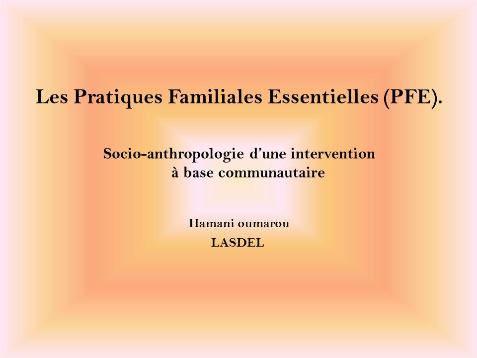 Les Pratiques Familiales Essentielles (PFE). Socio-anthropologie dune intervention à base communautaire Hamani oumarou LASDEL
