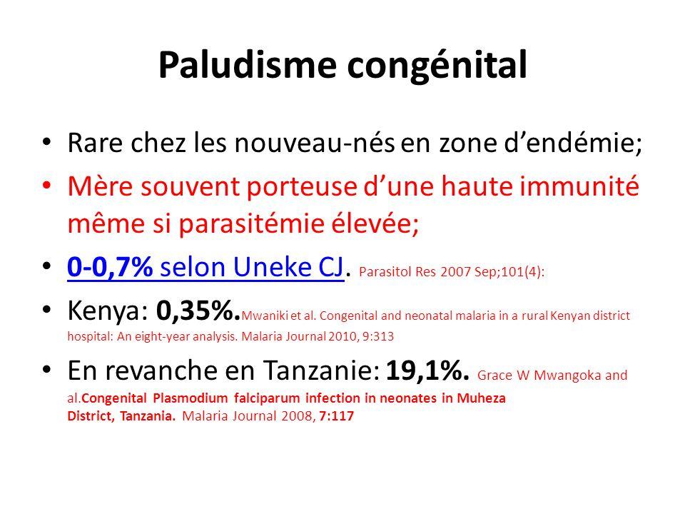 Paludisme congénital Rare chez les nouveau-nés en zone dendémie; Mère souvent porteuse dune haute immunité même si parasitémie élevée; 0-0,7% selon Un