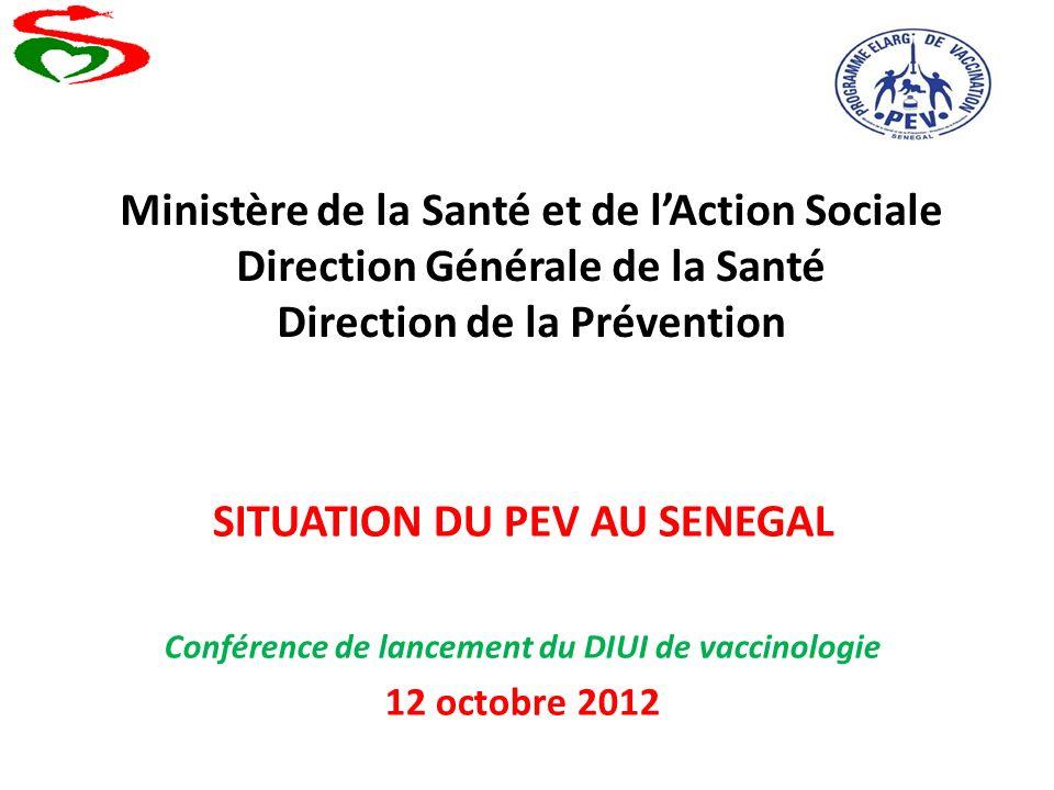 Ministère de la Santé et de lAction Sociale Direction Générale de la Santé Direction de la Prévention SITUATION DU PEV AU SENEGAL Conférence de lancem