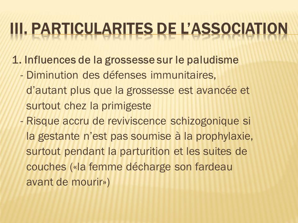 1. Influences de la grossesse sur le paludisme - Diminution des défenses immunitaires, dautant plus que la grossesse est avancée et surtout chez la pr