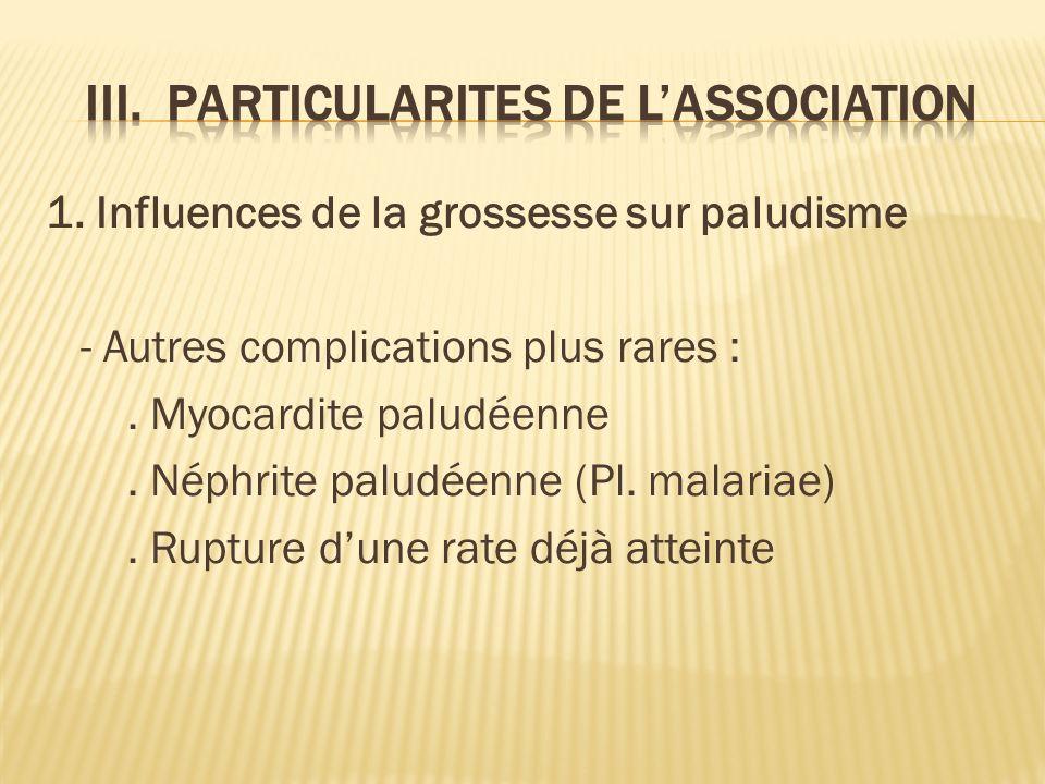 1.Influences de la grossesse sur paludisme - Autres complications plus rares :.