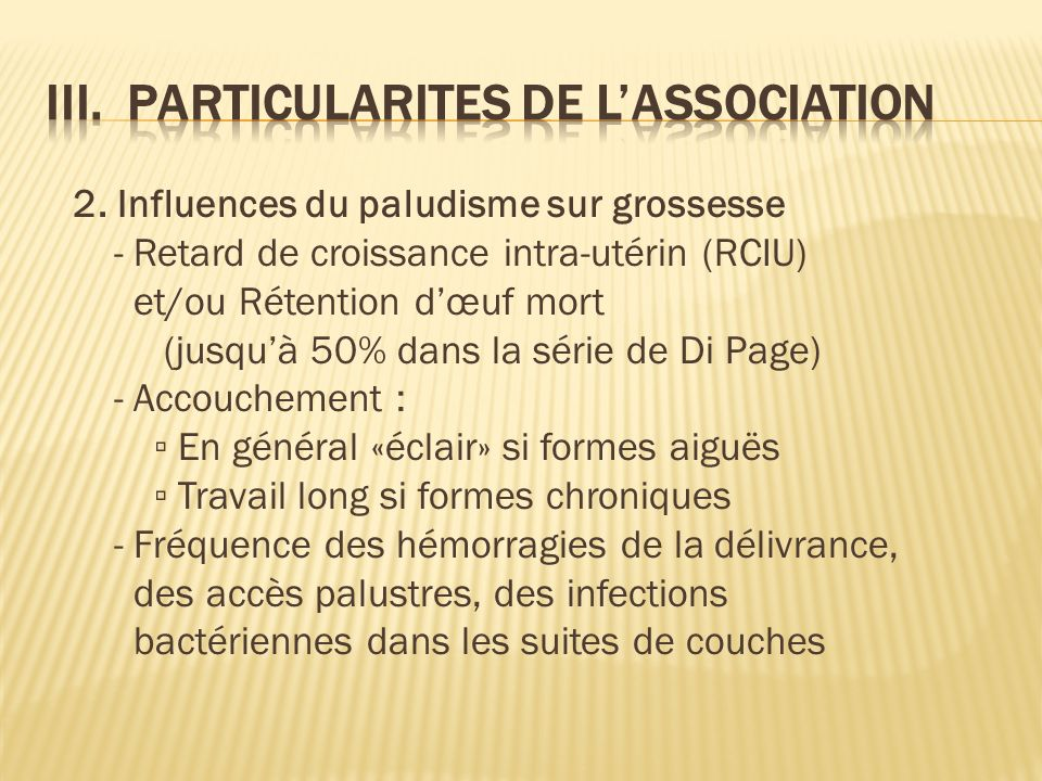 2. Influences du paludisme sur grossesse - Retard de croissance intra-utérin (RCIU) et/ou Rétention dœuf mort (jusquà 50% dans la série de Di Page) -