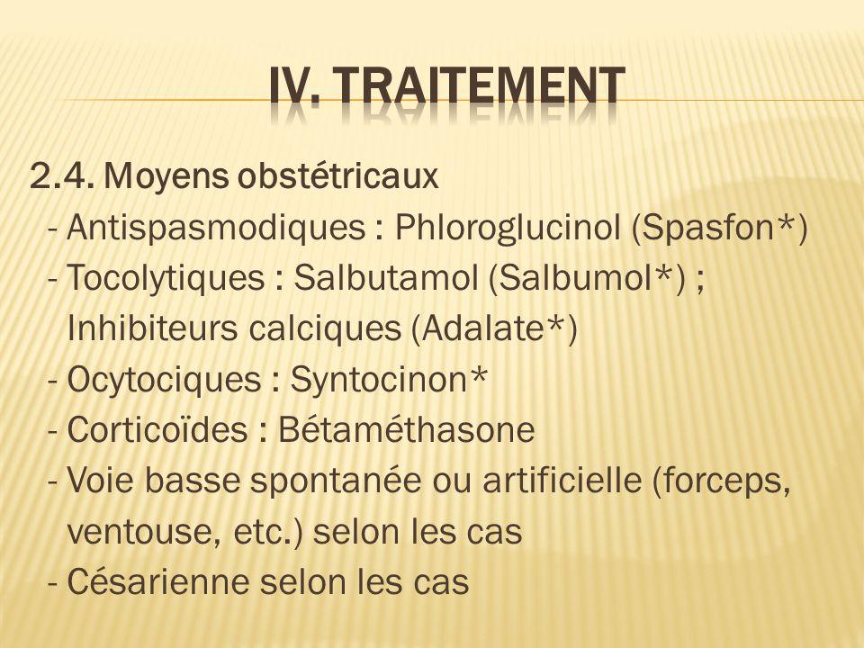 2.4. Moyens obstétricaux - Antispasmodiques : Phloroglucinol (Spasfon*) - Tocolytiques : Salbutamol (Salbumol*) ; Inhibiteurs calciques (Adalate*) - O