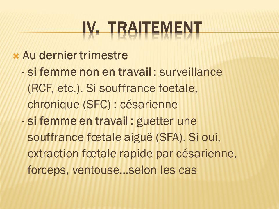 Au dernier trimestre - si femme non en travail : surveillance (RCF, etc.).