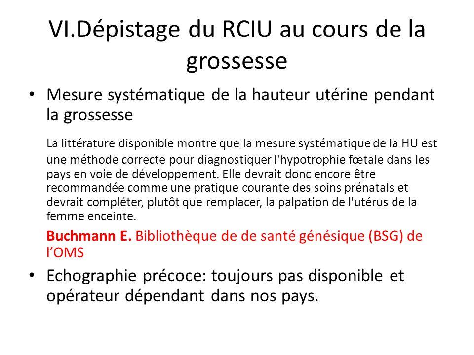 VI.Dépistage du RCIU au cours de la grossesse Mesure systématique de la hauteur utérine pendant la grossesse La littérature disponible montre que la m