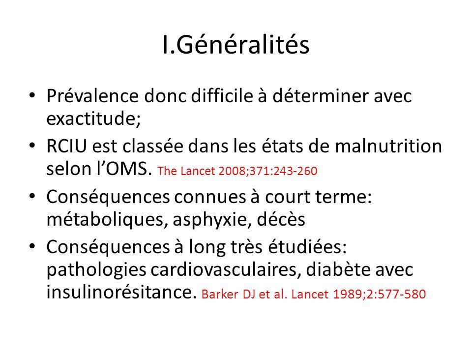 I.Généralités Prévalence donc difficile à déterminer avec exactitude; RCIU est classée dans les états de malnutrition selon lOMS. The Lancet 2008;371: