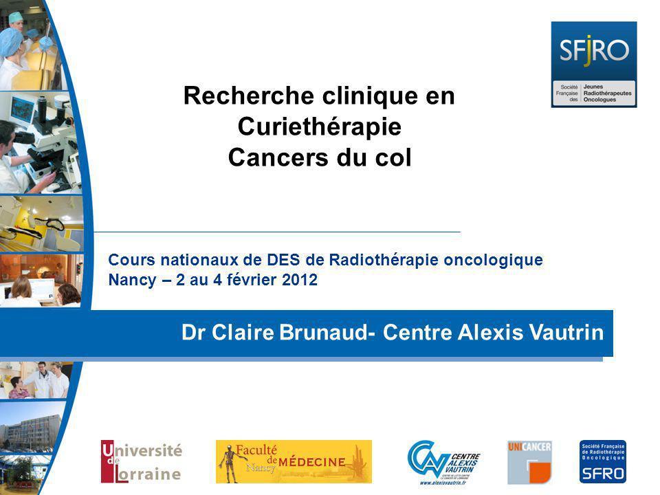Cours nationaux de DES de Radiothérapie oncologique Nancy – 2 au 4 février 2012 Dr Claire Brunaud- Centre Alexis Vautrin Recherche clinique en Curieth
