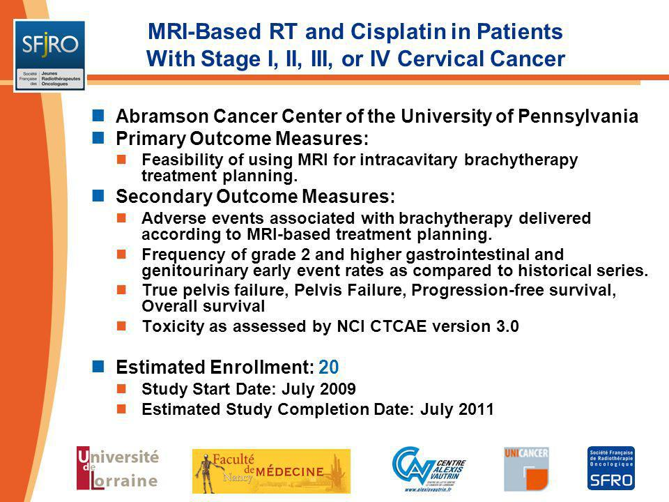 MRI-Based RT and Cisplatin in Patients With Stage I, II, III, or IV Cervical Cancer Abramson Cancer Center of the University of Pennsylvania Primary O