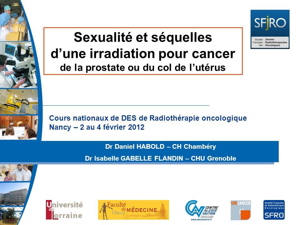 Cours nationaux de DES de Radiothérapie oncologique Nancy – 2 au 4 février 2012 Dr Daniel HABOLD – CH Chambéry Dr Isabelle GABELLE FLANDIN – CHU Greno