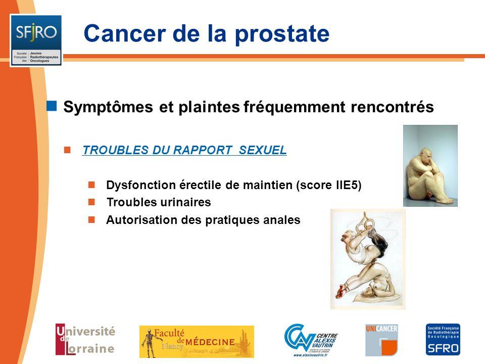 Cancer de la prostate Symptômes et plaintes fréquemment rencontrés TROUBLES DU RAPPORT SEXUEL Dysfonction érectile de maintien (score IIE5) Troubles u