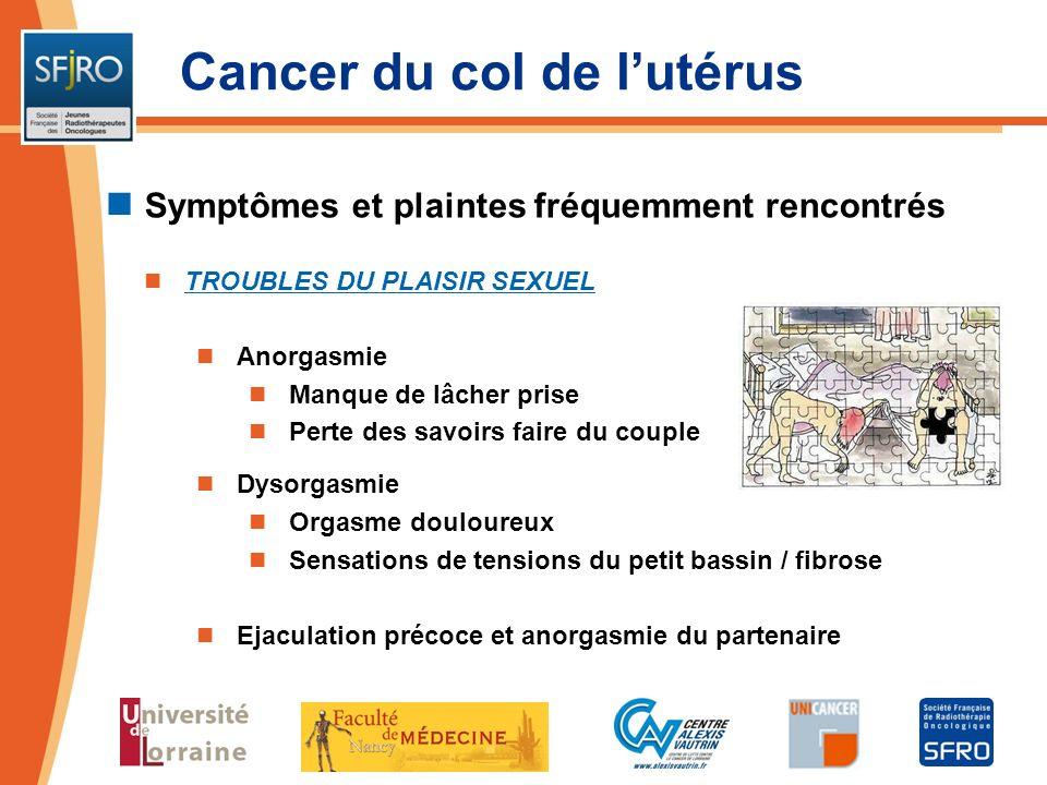 Cancer du col de lutérus Symptômes et plaintes fréquemment rencontrés TROUBLES DU PLAISIR SEXUEL Anorgasmie Manque de lâcher prise Perte des savoirs f