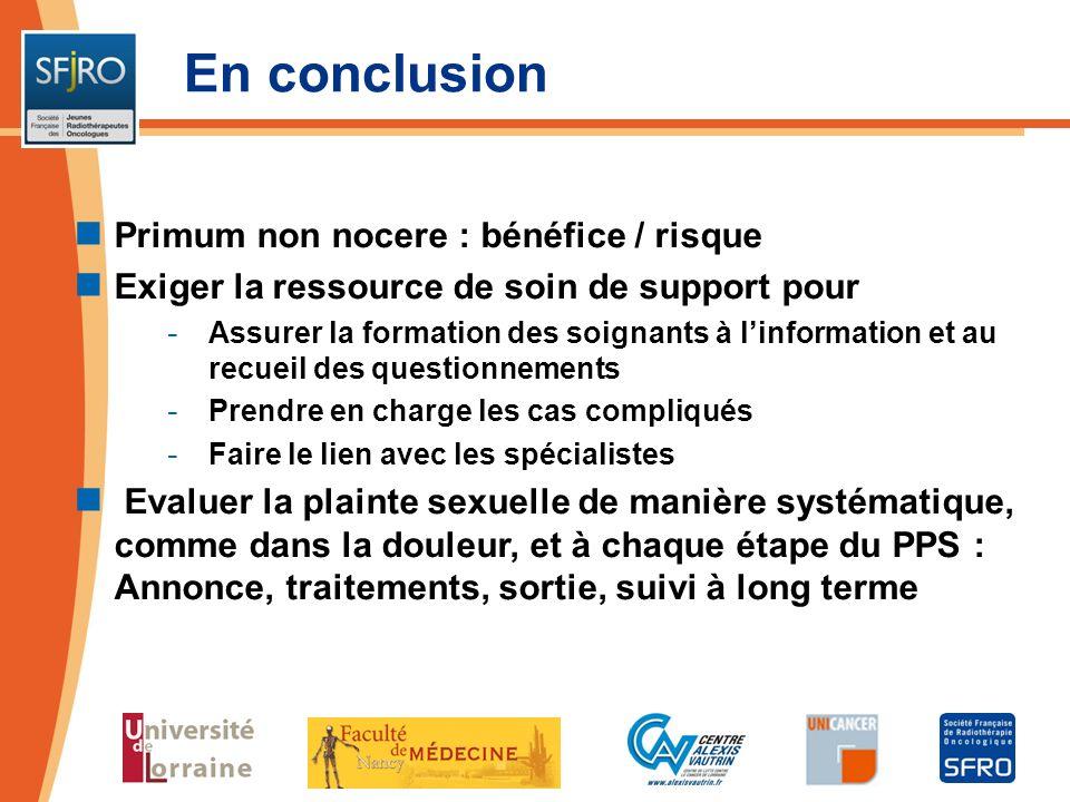 En conclusion Primum non nocere : bénéfice / risque Exiger la ressource de soin de support pour - Assurer la formation des soignants à linformation et