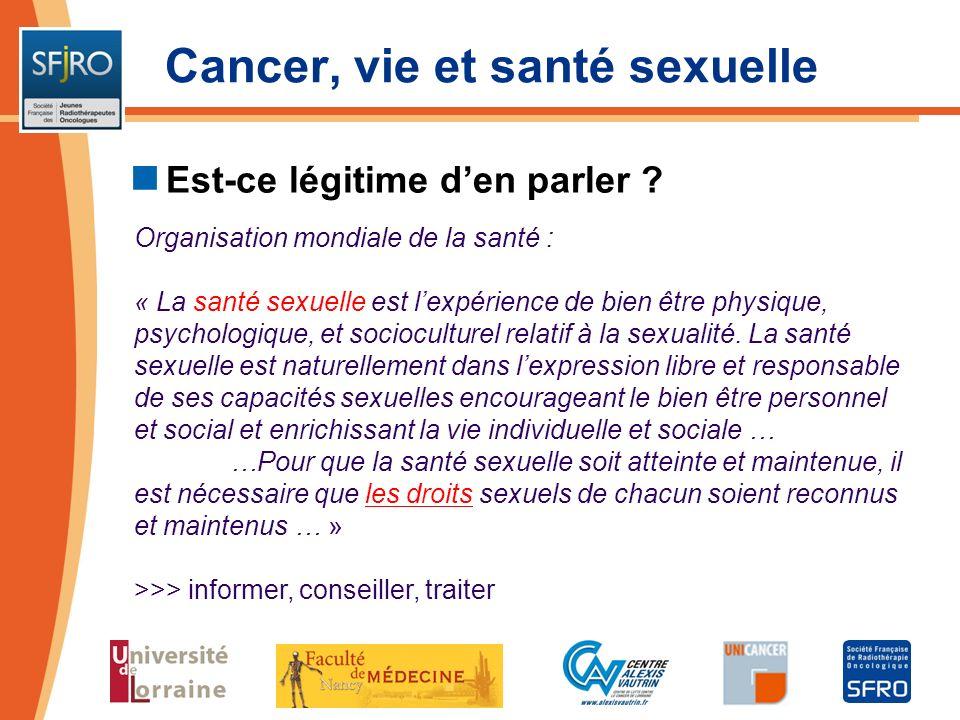 Cancer, vie et santé sexuelle Est-ce légitime den parler ? Organisation mondiale de la santé : « La santé sexuelle est lexpérience de bien être physiq