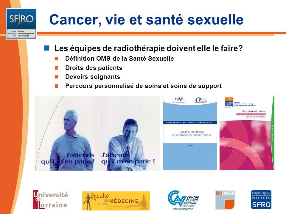 Cancer, vie et santé sexuelle Les équipes de radiothérapie doivent elle le faire? Définition OMS de la Santé Sexuelle Droits des patients Devoirs soig