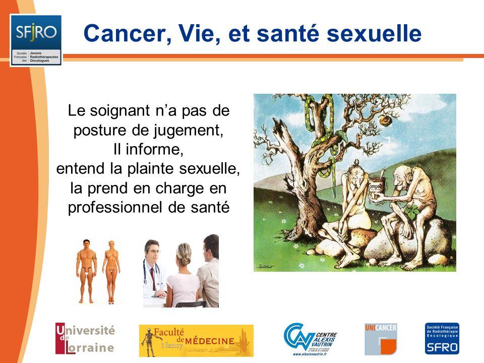 Cancer, Vie, et santé sexuelle Le soignant na pas de posture de jugement, Il informe, entend la plainte sexuelle, la prend en charge en professionnel