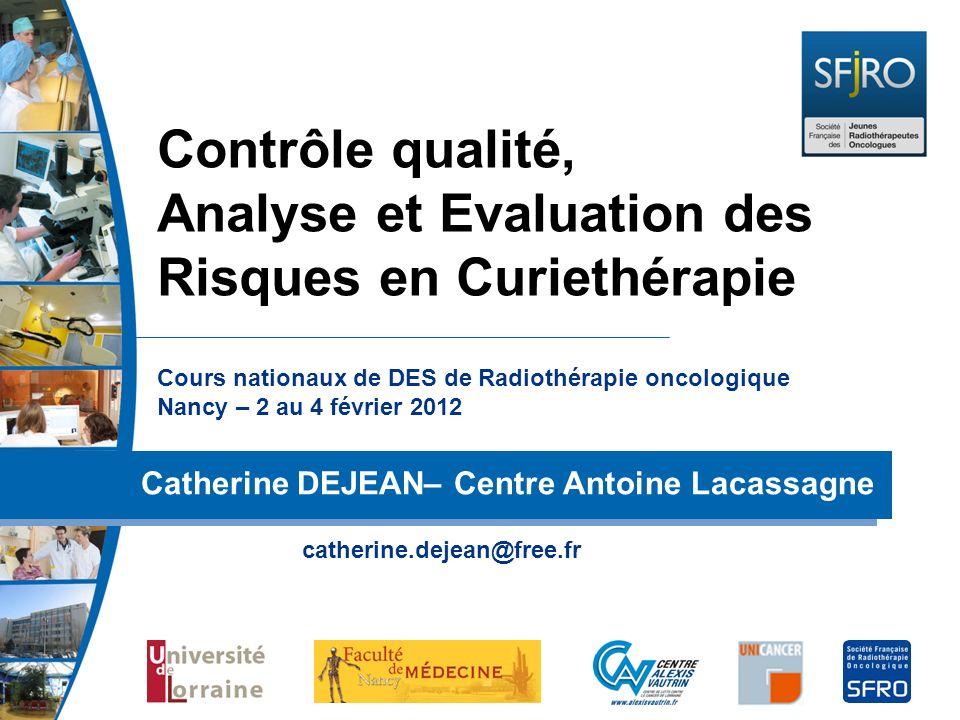 Cours nationaux de DES de Radiothérapie oncologique Nancy – 2 au 4 février 2012 Catherine DEJEAN– Centre Antoine Lacassagne Contrôle qualité, Analyse